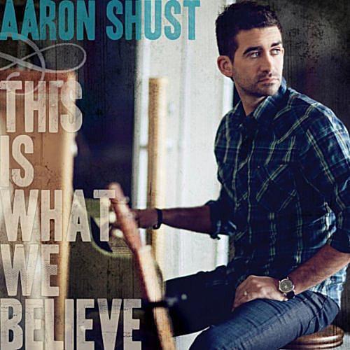 Aaron Shust - This Is What We Believe