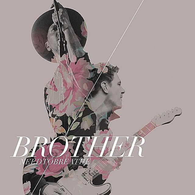 NEEDTOBREATHE - Brother