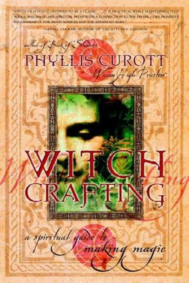 Witch Crafting: A Spiritual Guide to Making Magic: Phyllis Curott