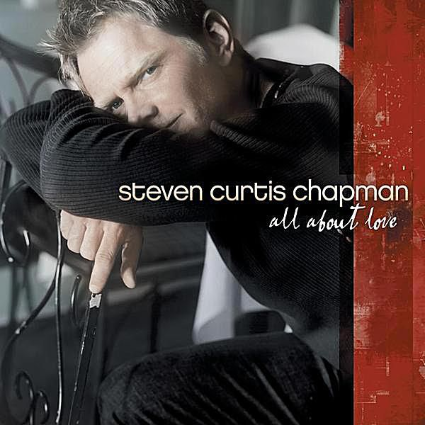 Steven Curtis Chapman - All About Love