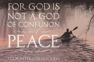God is not the author of confusion - 1 Corinthians 14:33