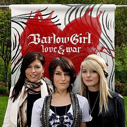 BarlowGirl - Love and War
