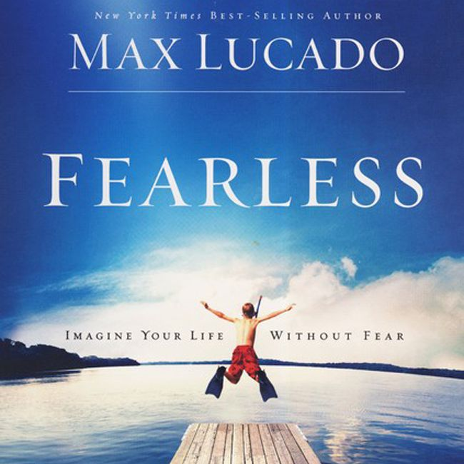 Fearless: Imagine Your Life Without Fear by Max Lucado