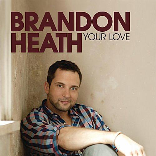 Brandon Heath - Your Love