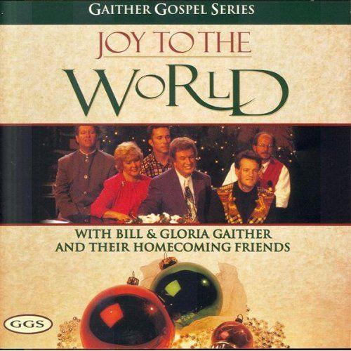 Bill & Gloria Gaither - Joy To The World