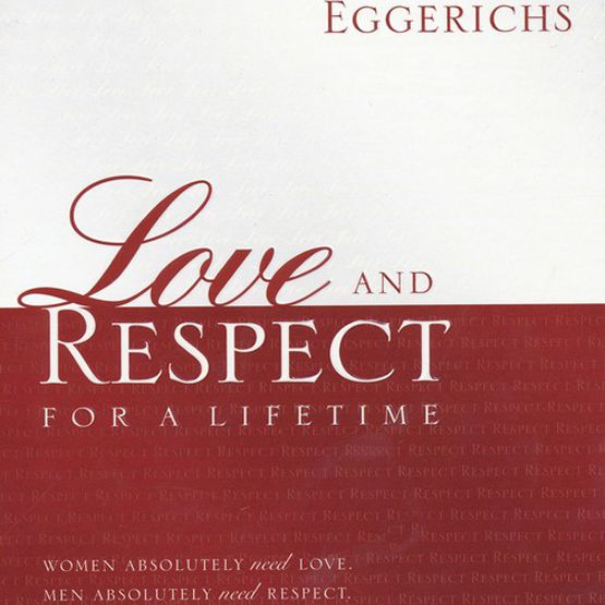 Love and Respect for a Lifetime by Dr. Emerson Eggerichs