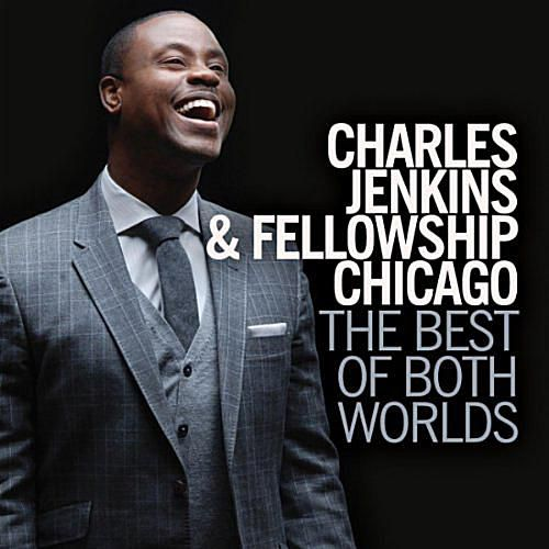 Pastor Charles Jenkins & Fellowship Chicago - The Best of Both Worlds