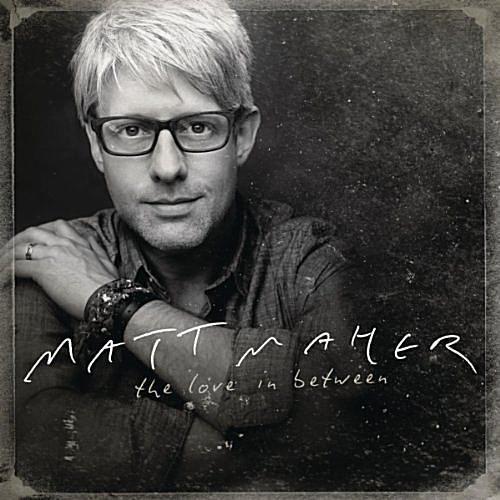 Matt Maher - The Love In Between